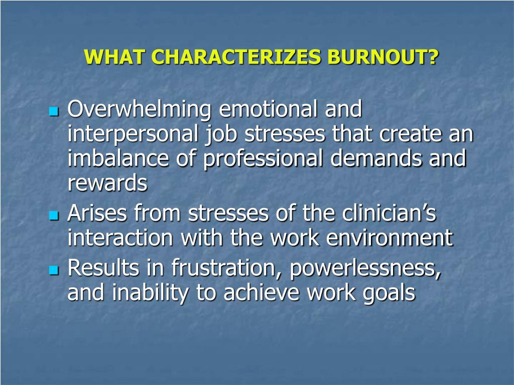 WHAT CHARACTERIZES BURNOUT?