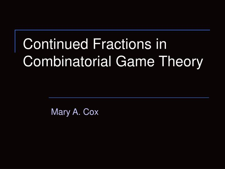 Continued fractions in combinatorial game theory l.jpg