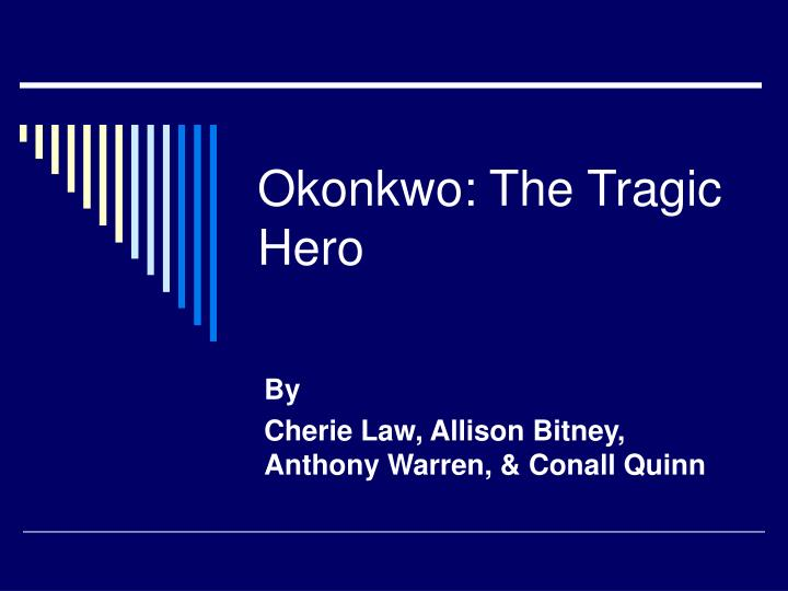 okonkwo essay tragic hero Things fall apart: okonkwo as a tragic hero essaysin chinua achebe's novel, things fall apart, okonkwo plays the role of a tragic hero destined to fall from his lofty.