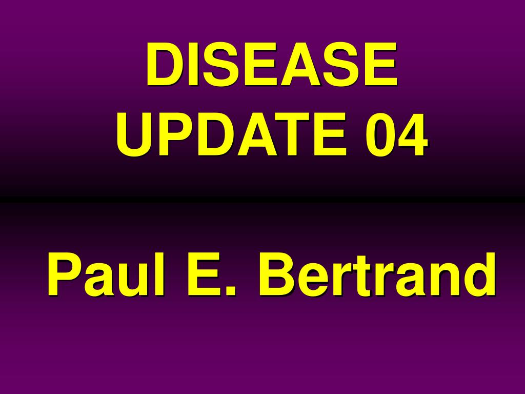 disease update 04 paul e bertrand