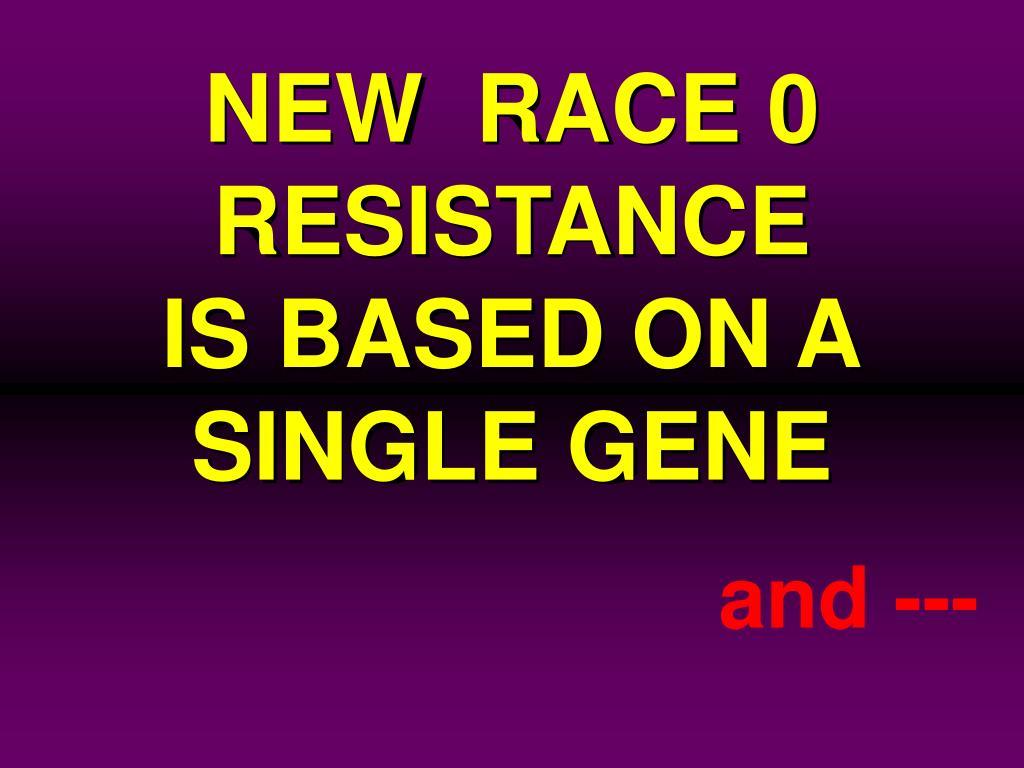 NEW  RACE 0  RESISTANCE