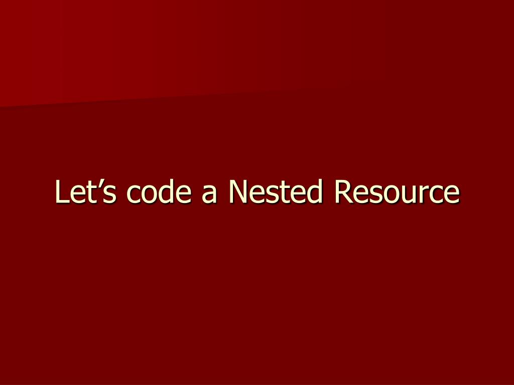Let's code a Nested Resource