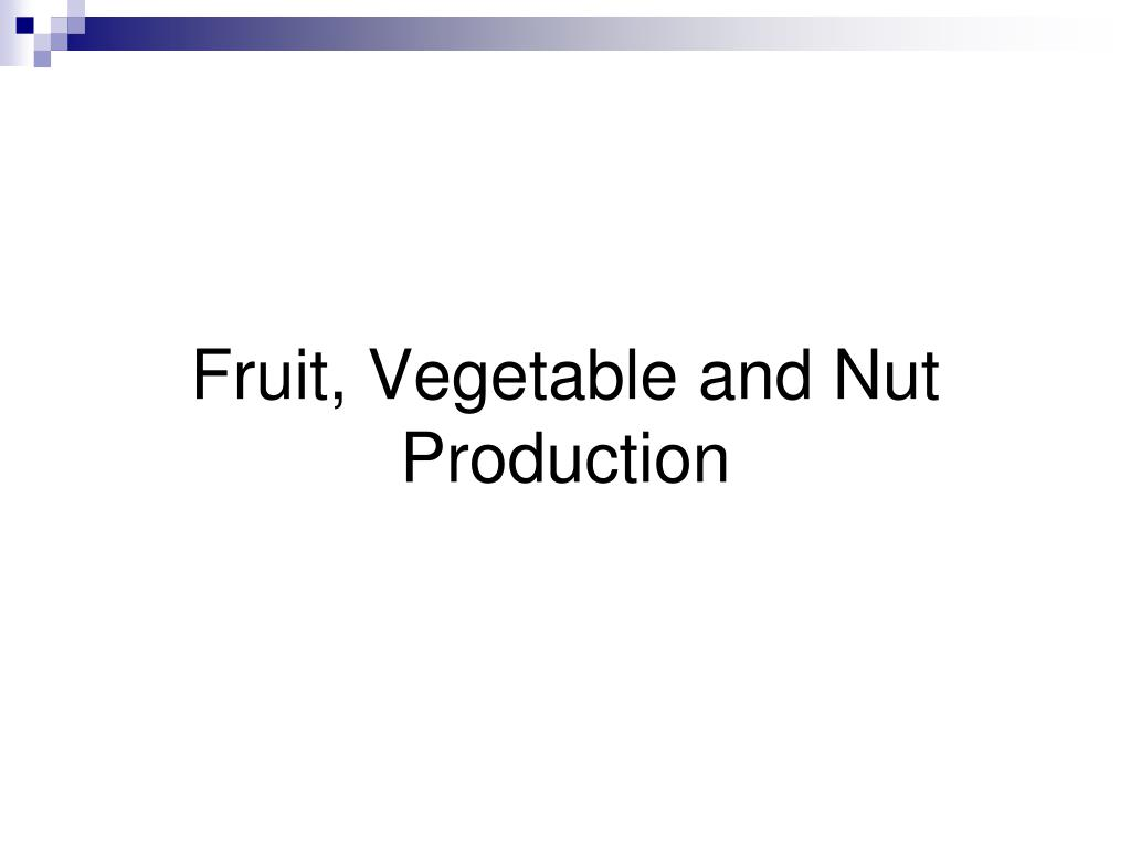 Fruit, Vegetable and Nut Production
