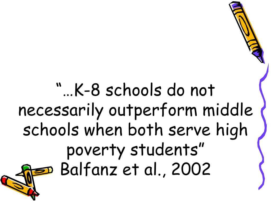 """""""…K-8 schools do not necessarily outperform middle schools when both serve high poverty students"""""""