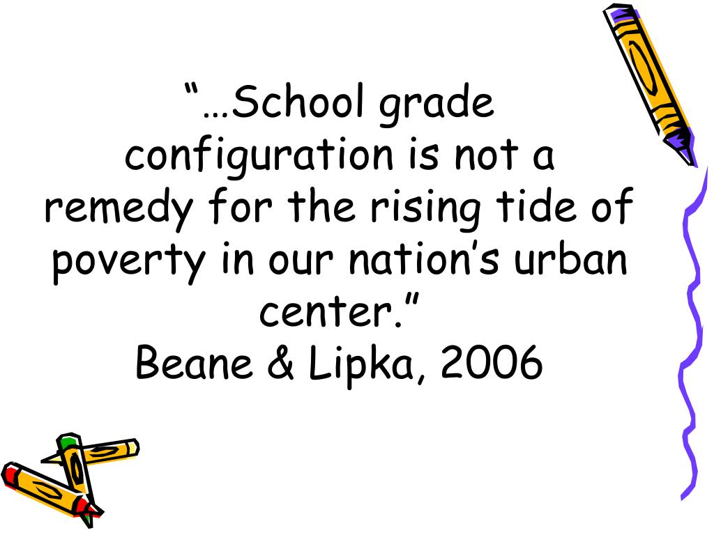 """""""…School grade configuration is not a remedy for the rising tide of poverty in our nation's urban center."""""""