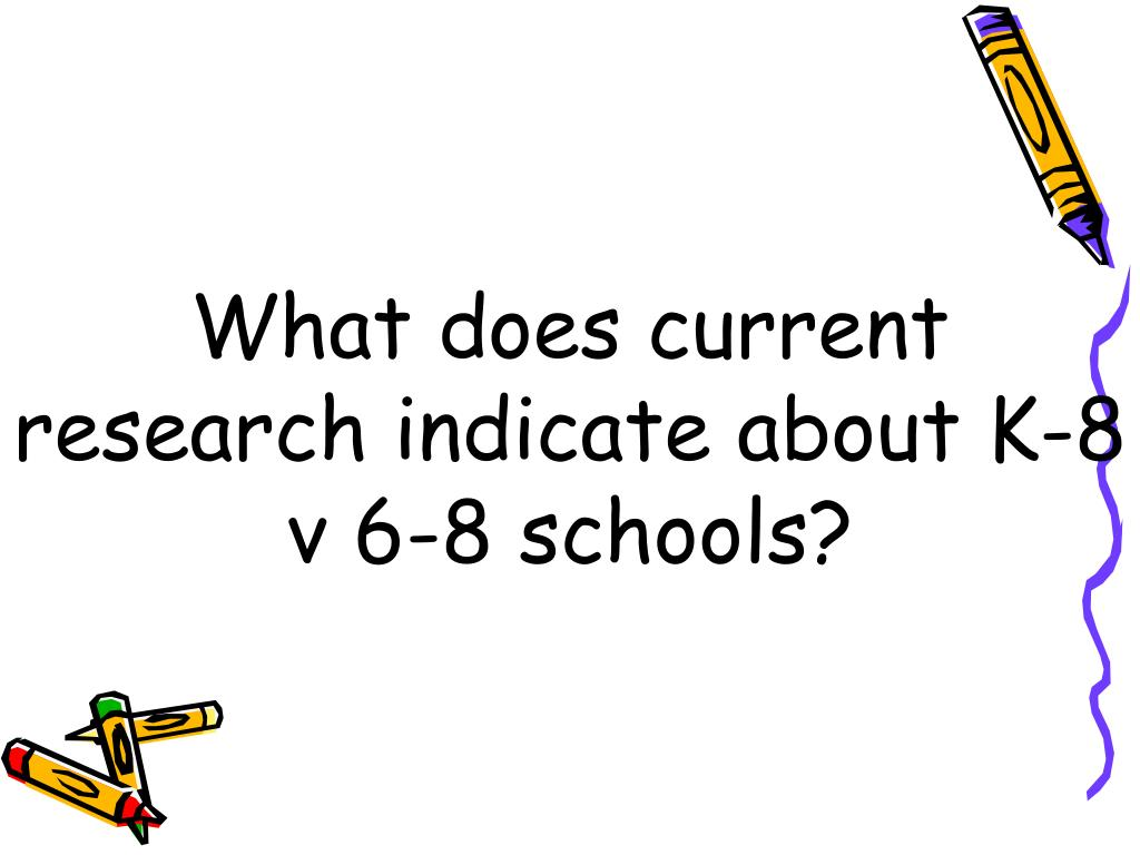 What does current research indicate about K-8 v 6-8 schools?