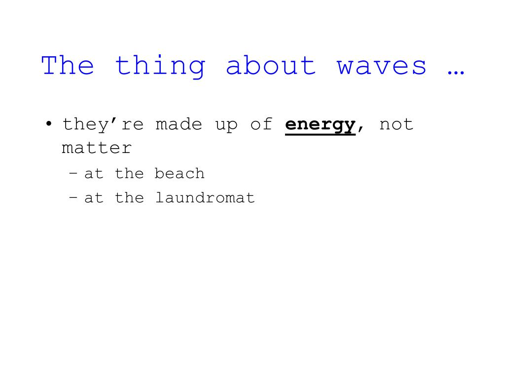 The thing about waves …