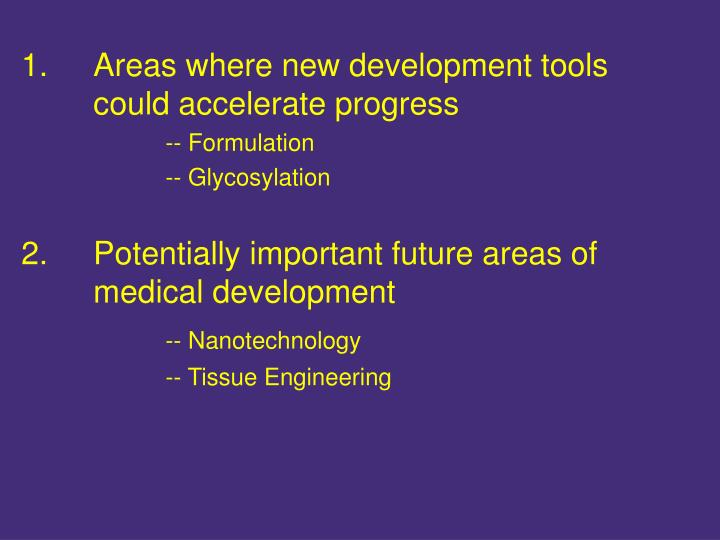 1.	Areas where new development tools 	could accelerate progress