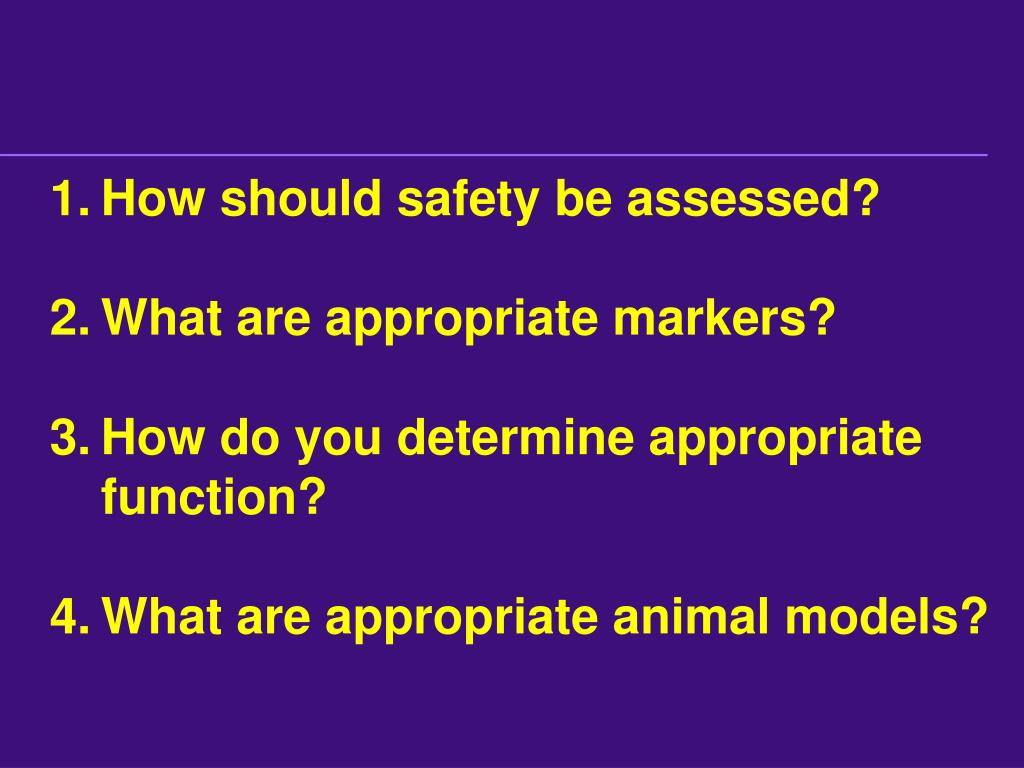 How should safety be assessed?