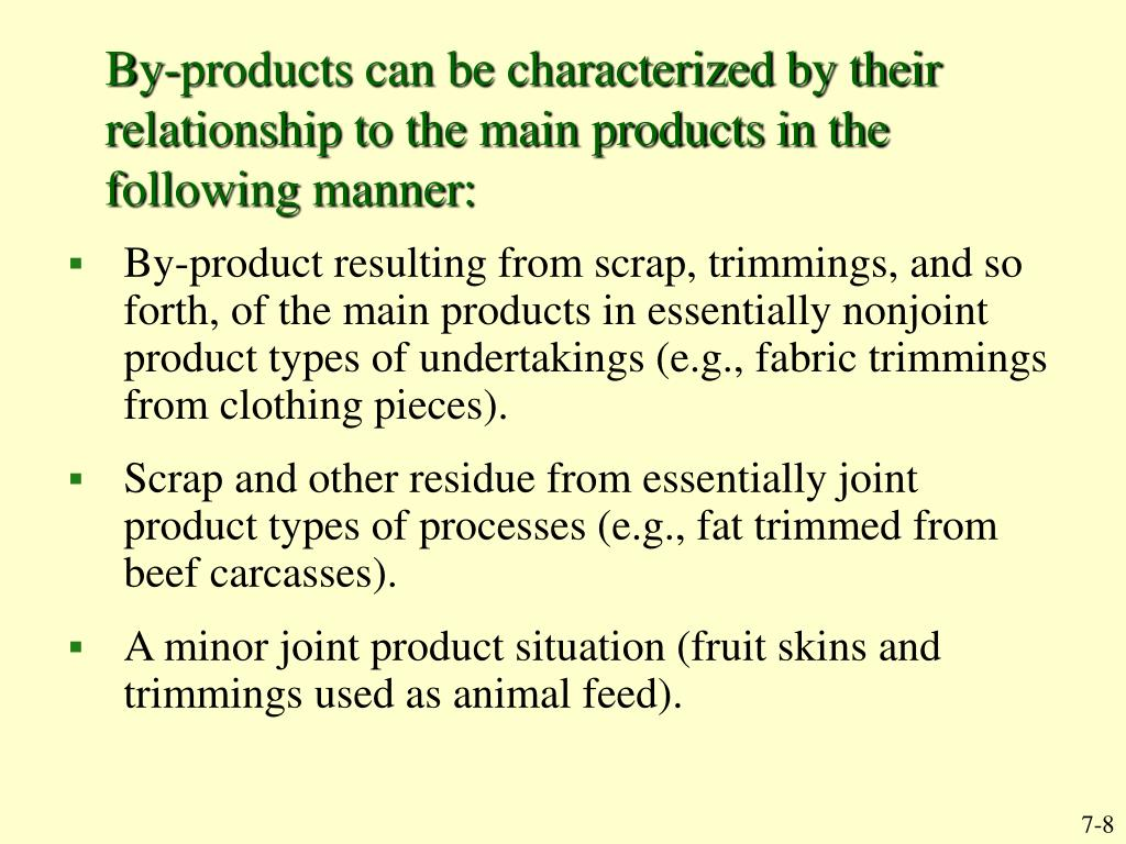 By-products can be characterized by their relationship to the main products in the following manner: