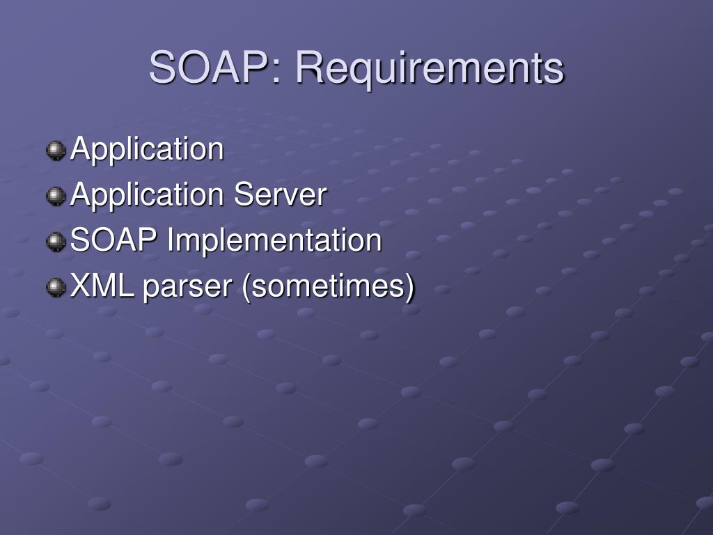 SOAP: Requirements