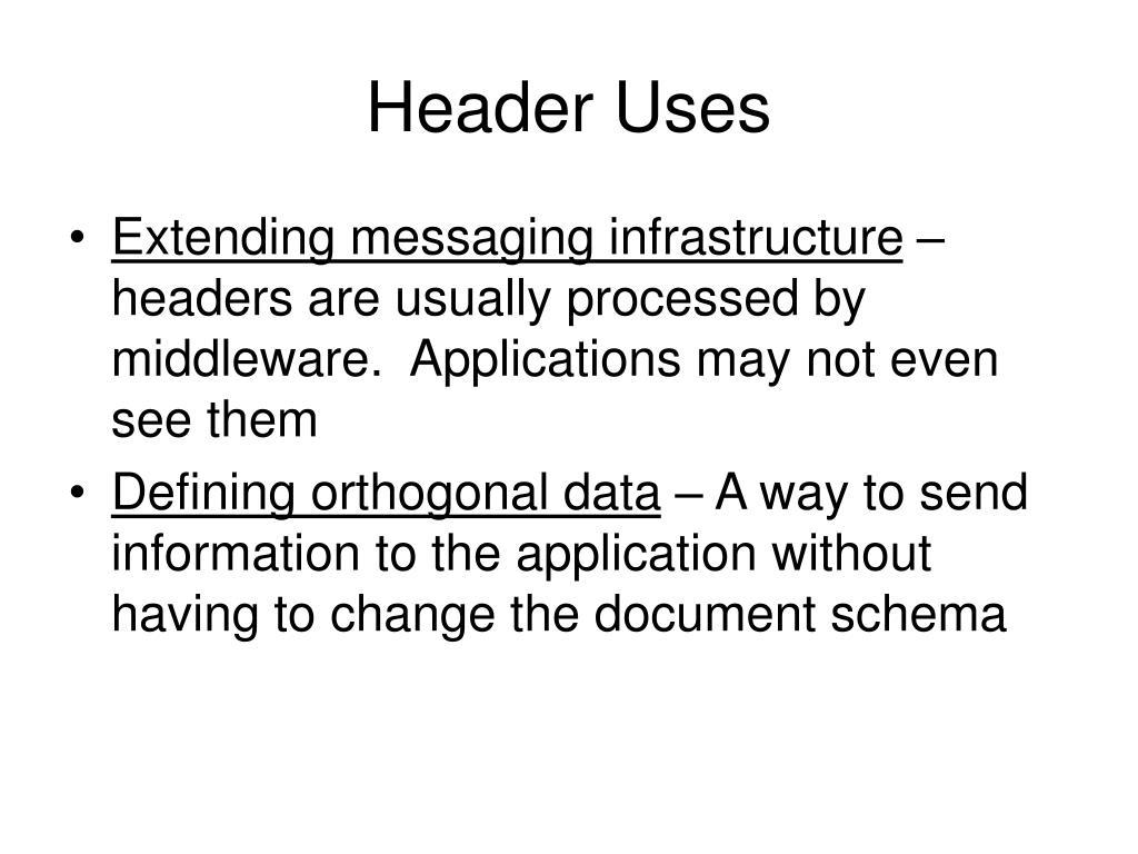 Header Uses