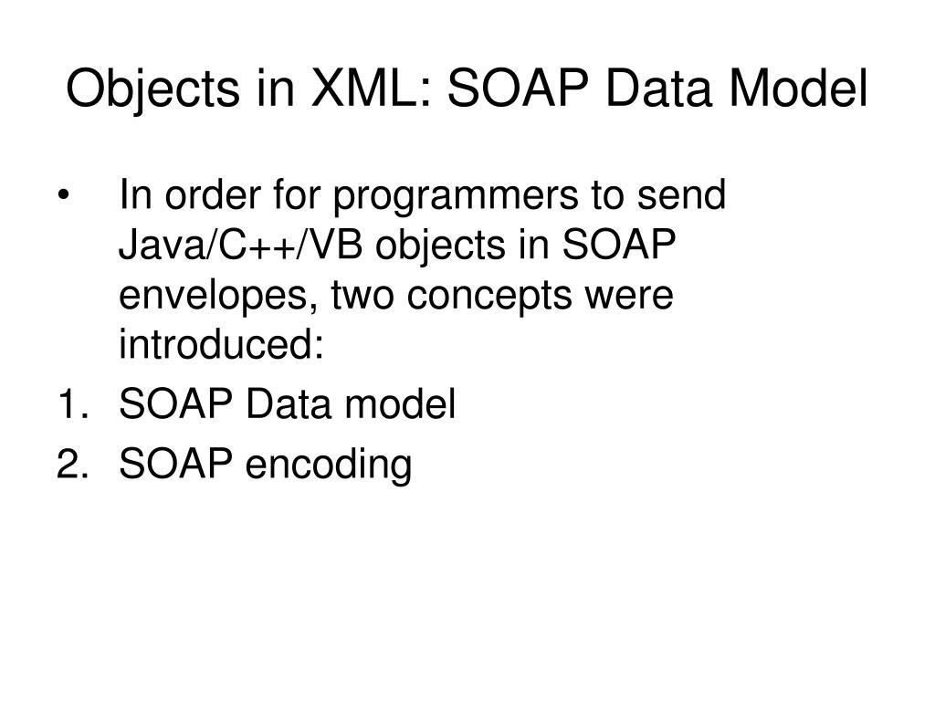 Objects in XML: SOAP Data Model