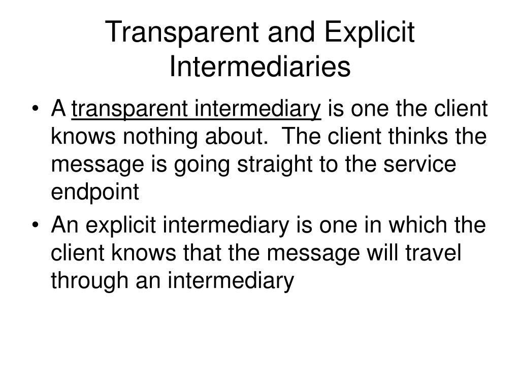 Transparent and Explicit Intermediaries