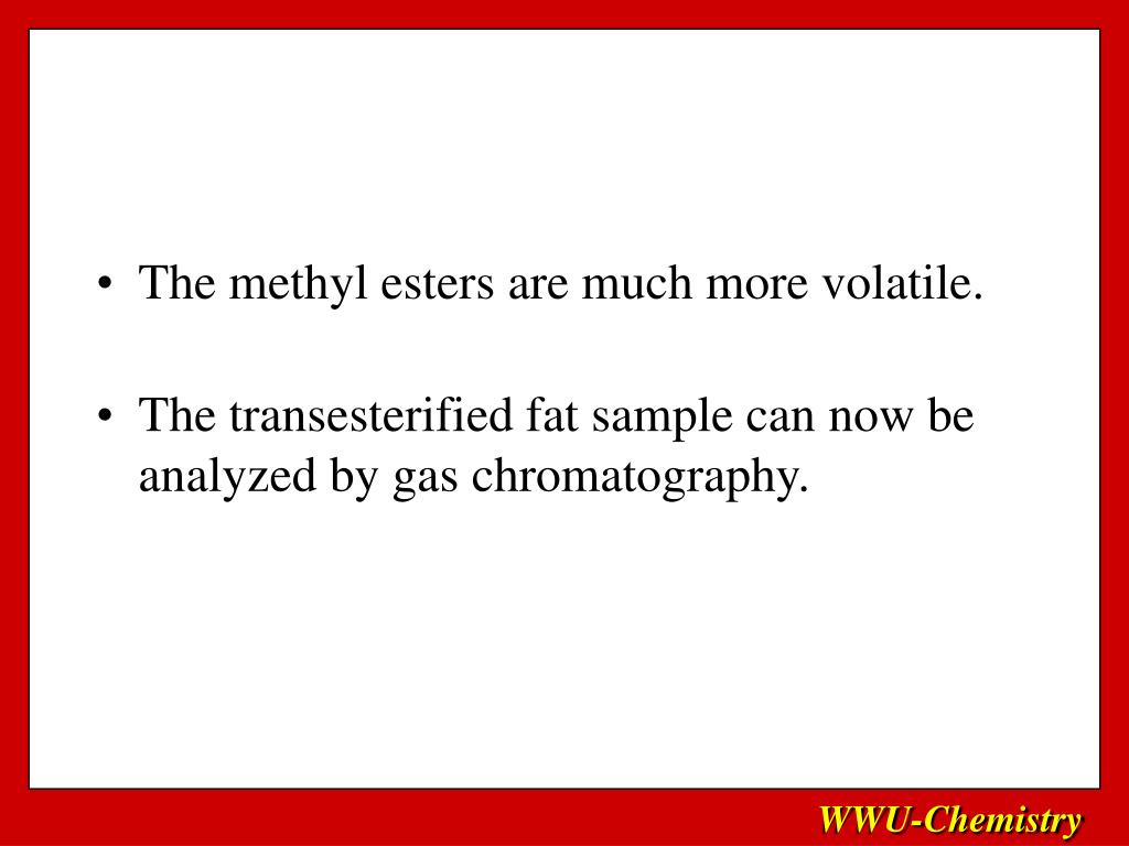 The methyl esters are much more volatile.