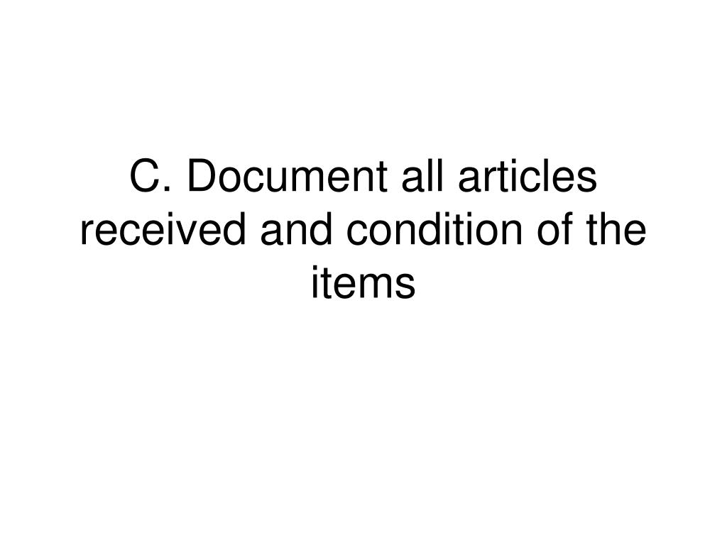C. Document all articles received and condition of the items