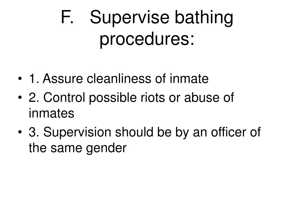F.	Supervise bathing procedures: