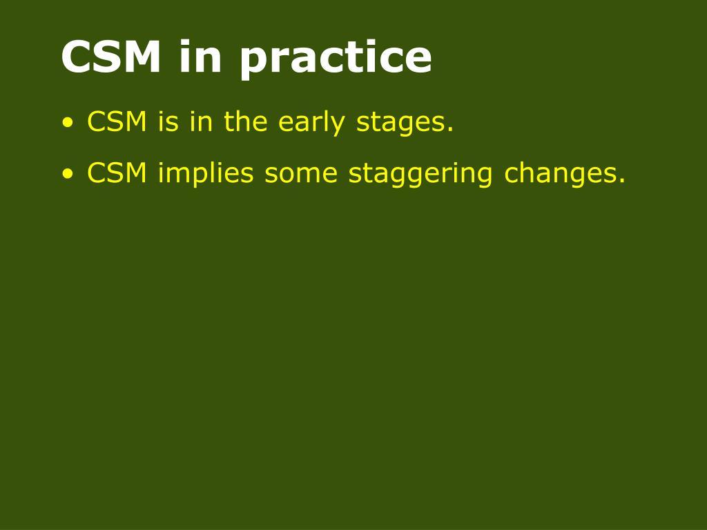 CSM in practice