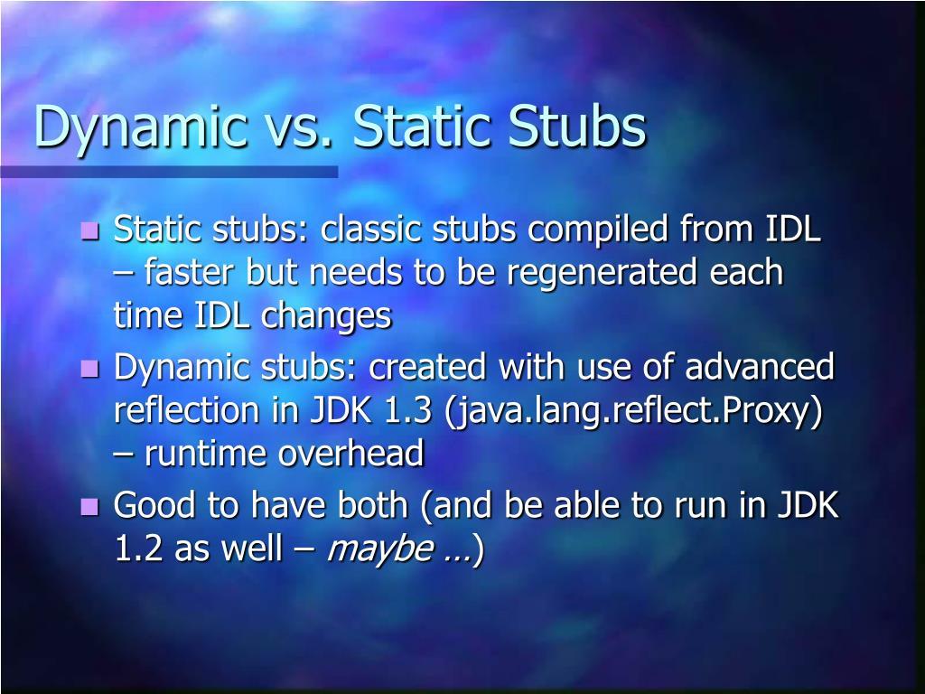 Dynamic vs. Static Stubs