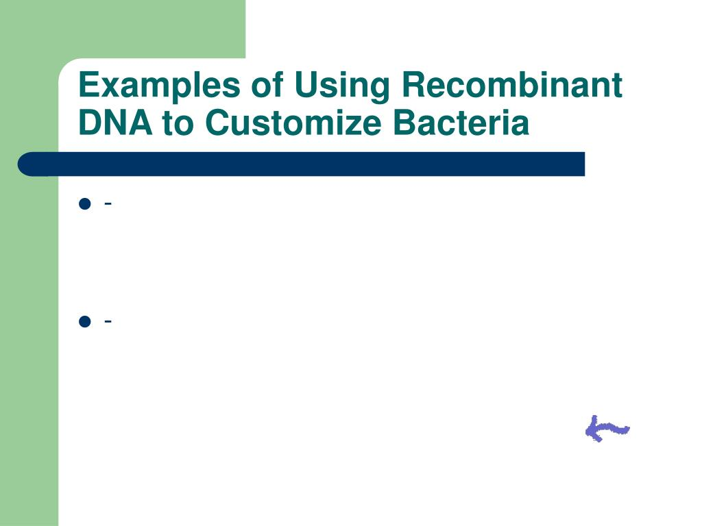 Examples of Using Recombinant DNA to Customize Bacteria