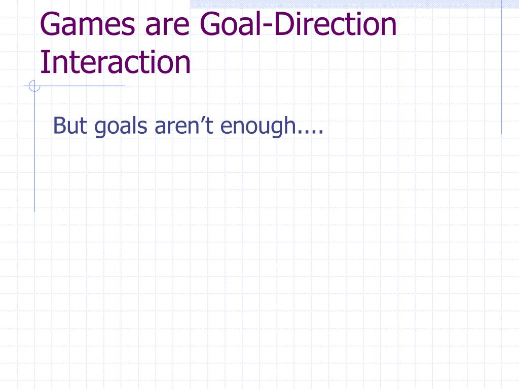 Games are Goal-Direction Interaction