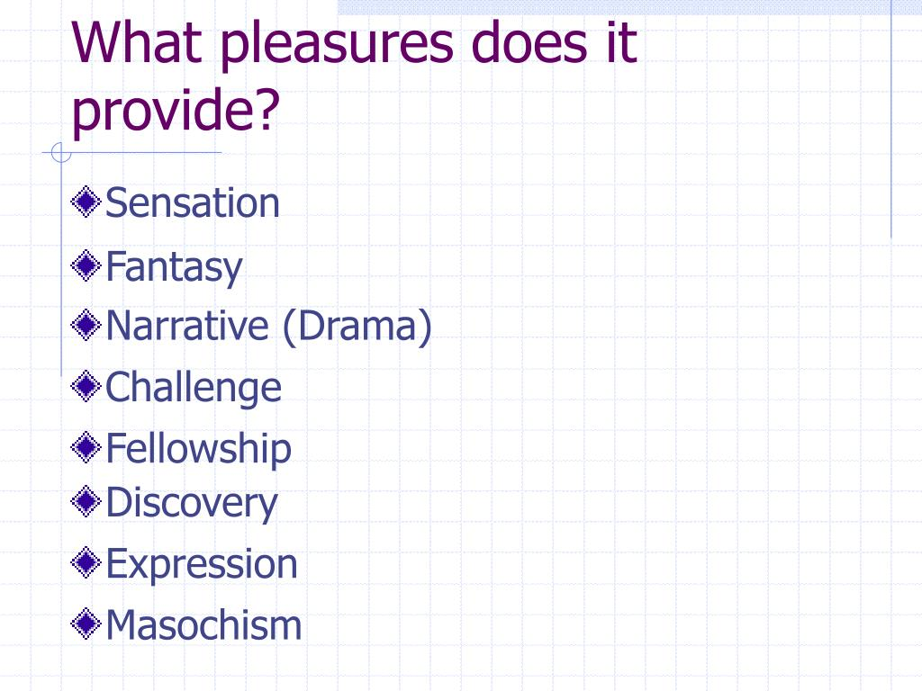 What pleasures does it provide?