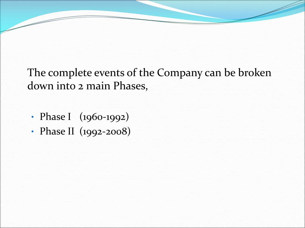 The complete events of the Company can be broken down into 2 main Phases,