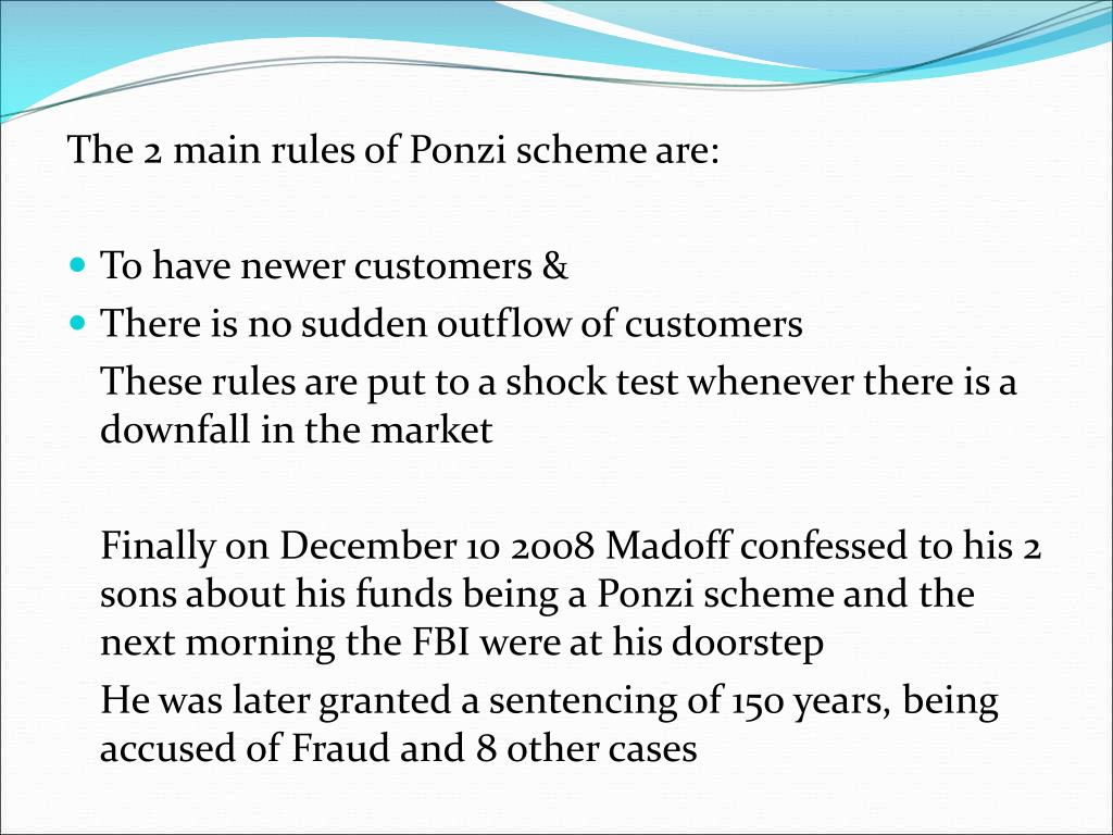 The 2 main rules of Ponzi scheme are: