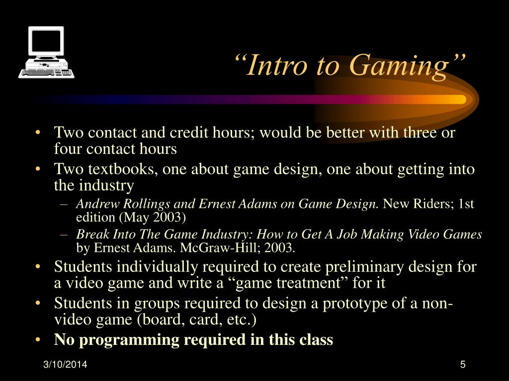 """Intro to Gaming"""