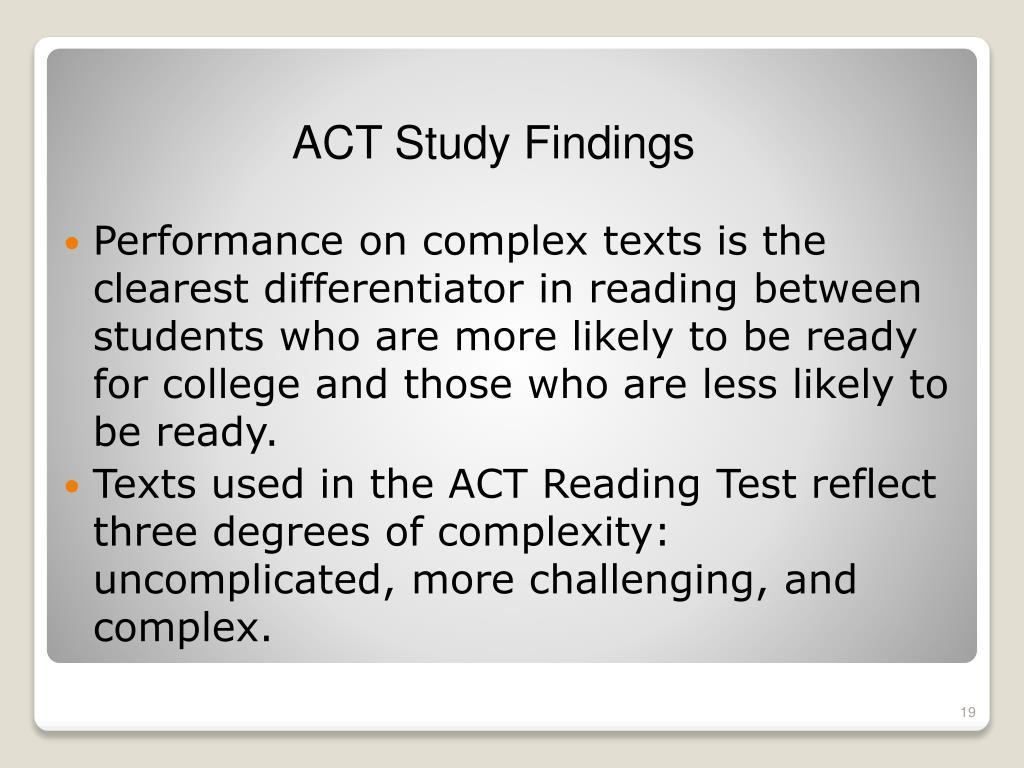 Performance on complex texts is the clearest differentiator in reading between students who are more likely to be ready for college and those who are less likely to be ready.