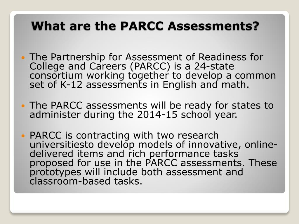The Partnership for Assessment of Readiness for College and Careers (PARCC) is a 24-state consortium working together to develop a