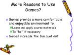 more reasons to use games