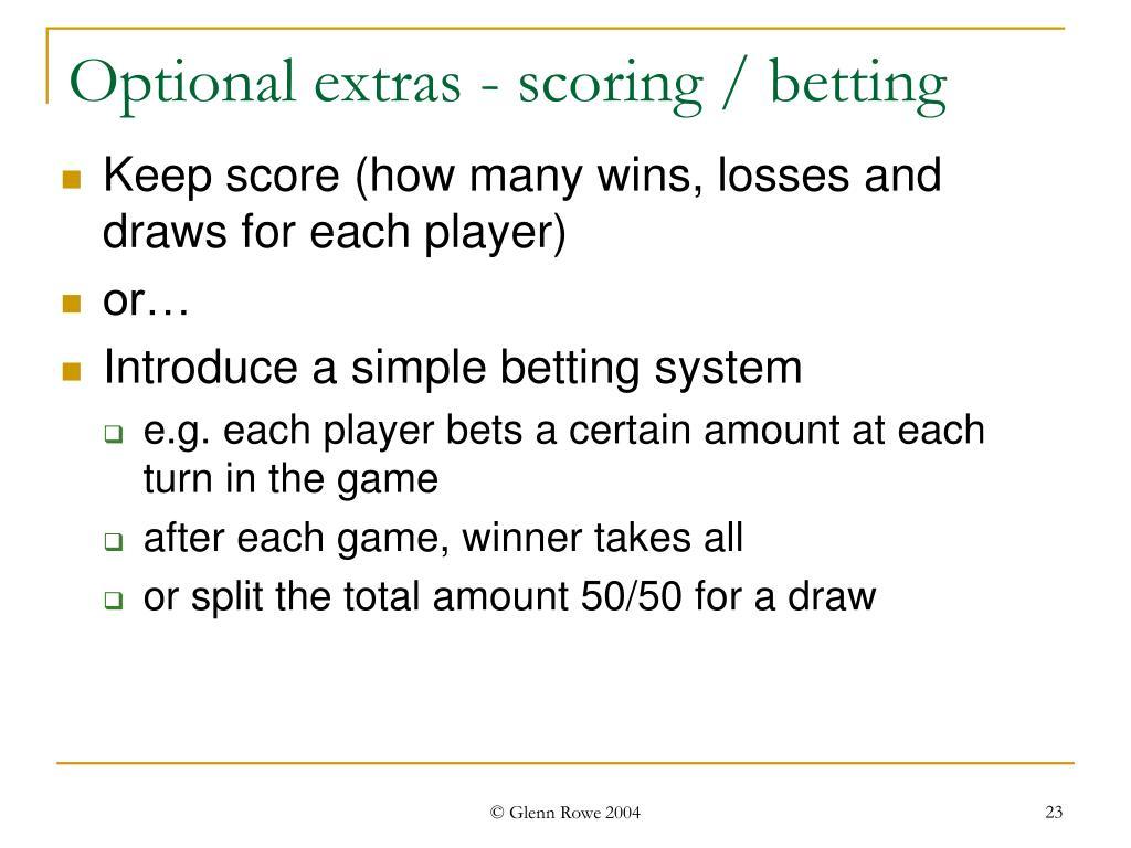Optional extras - scoring / betting