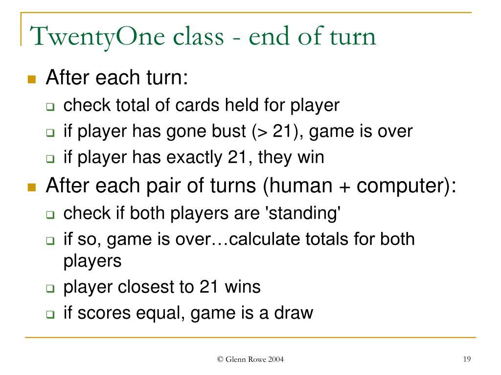 TwentyOne class - end of turn