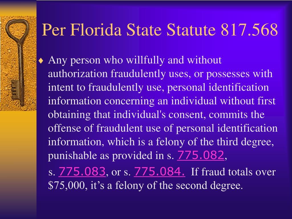 Per Florida State Statute 817.568