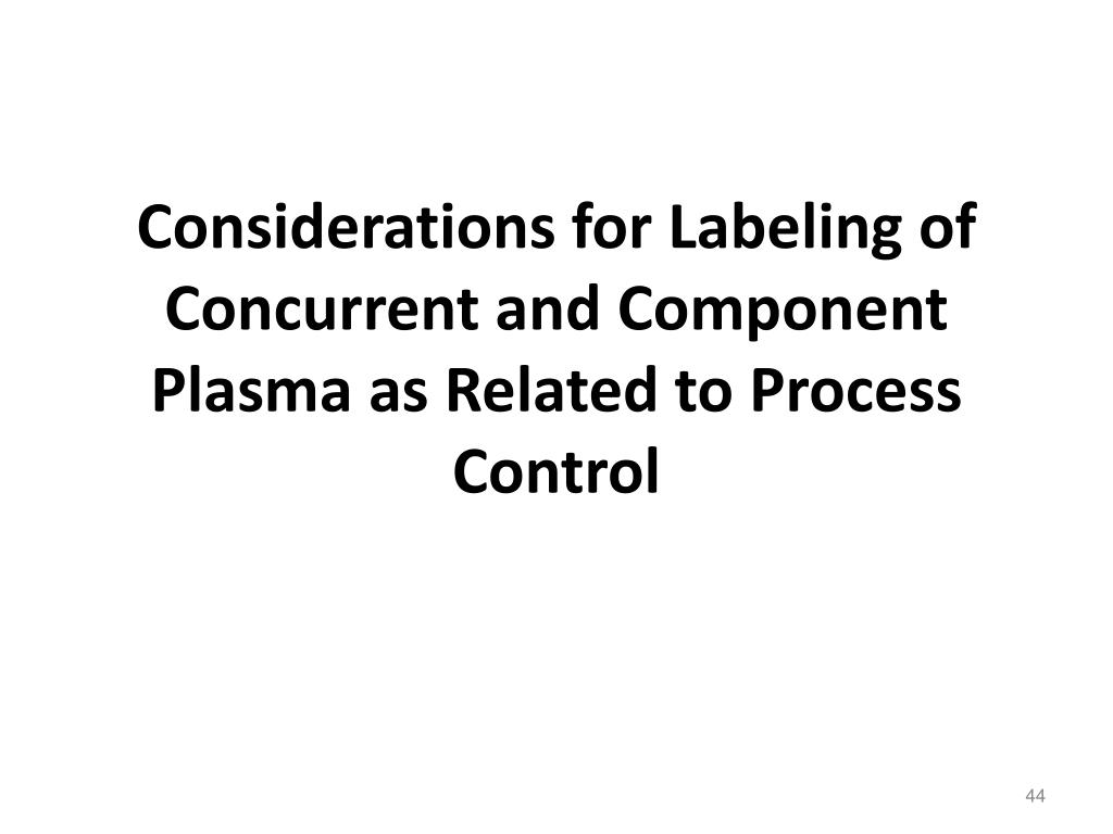 Considerations for Labeling of Concurrent and Component Plasma as Related to Process Control