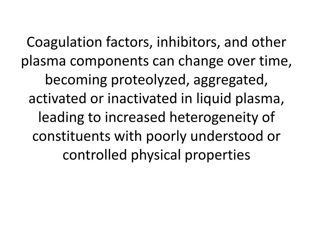 Coagulation factors, inhibitors, and other plasma components can change over time, becoming