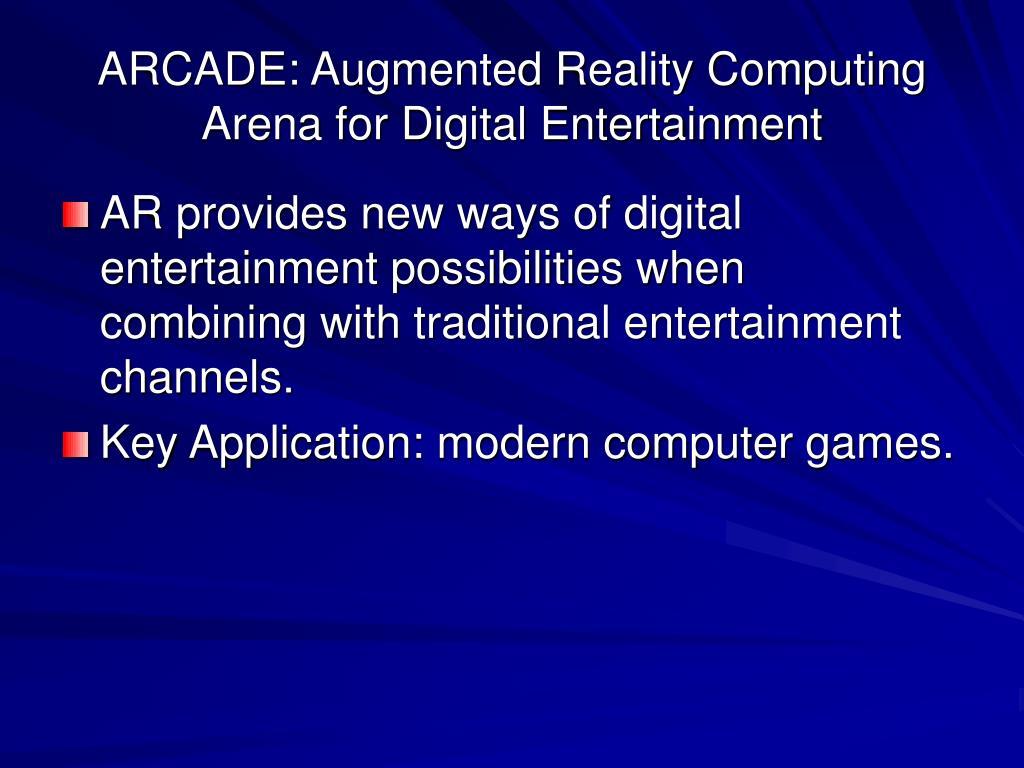 ARCADE: Augmented Reality Computing Arena for Digital Entertainment