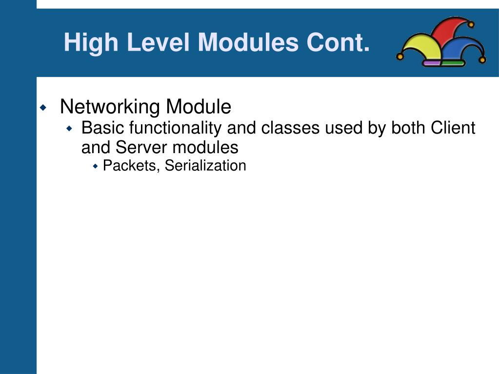 High Level Modules Cont.