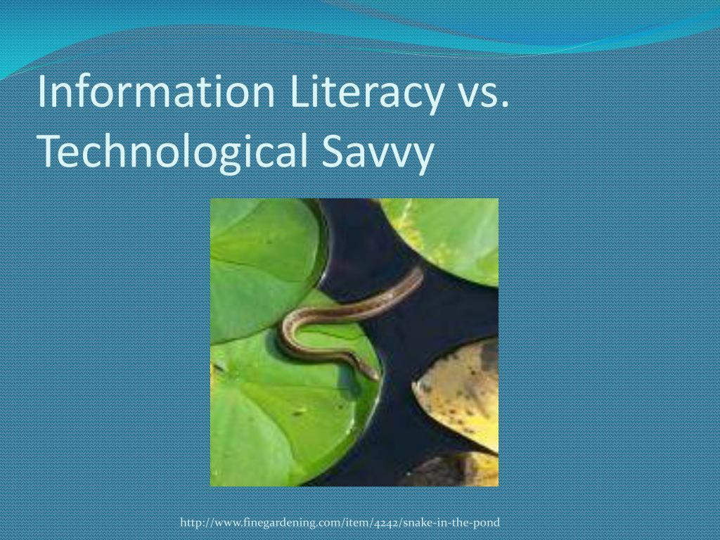 Information Literacy vs. Technological Savvy