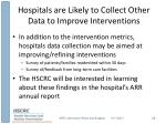 hospitals are likely to collect other data to improve interventions