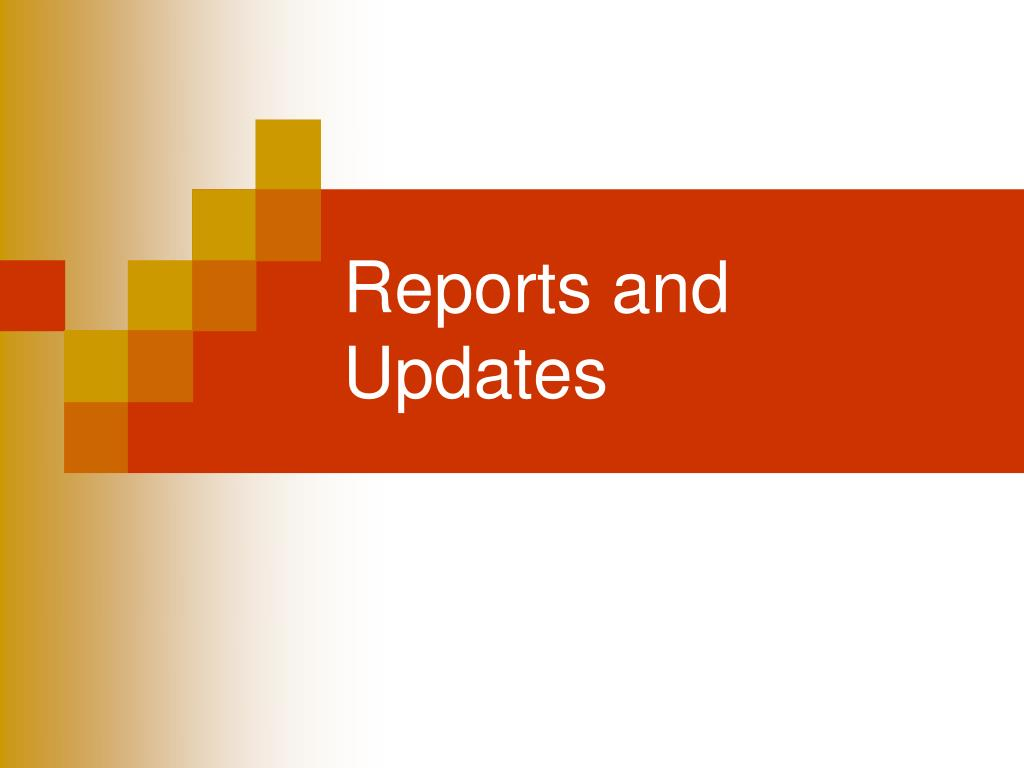 Reports and Updates