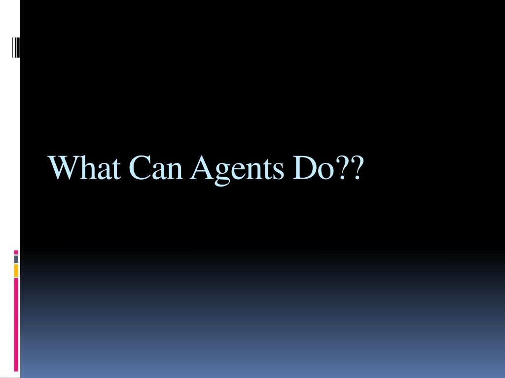 What Can Agents Do??