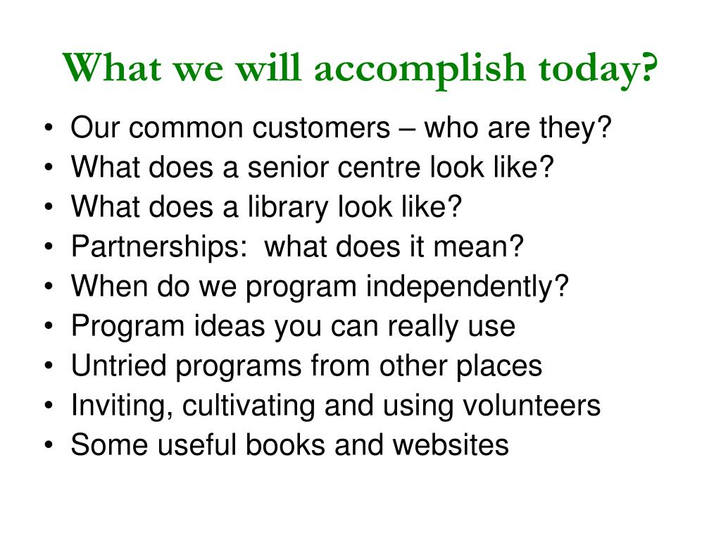 What we will accomplish today?