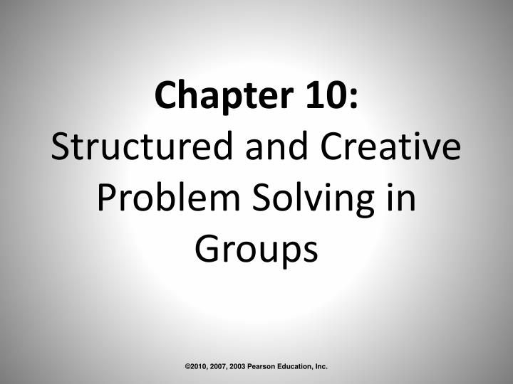 Chapter 10 structured and creative problem solving in groups