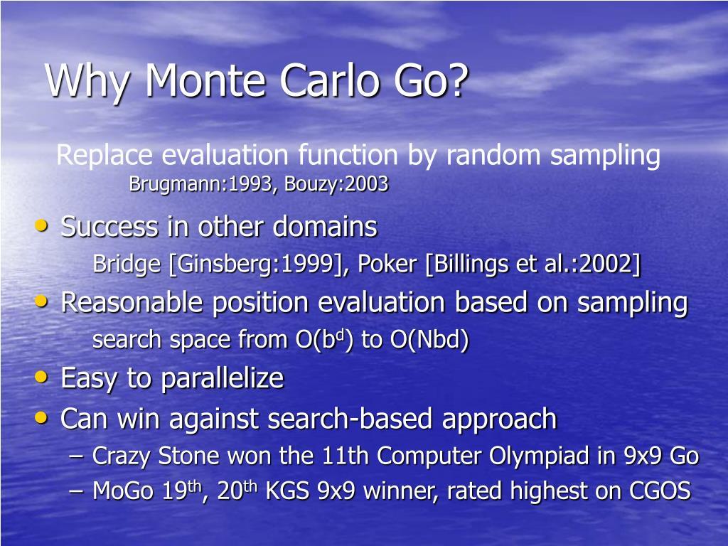 Why Monte Carlo Go?