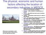 the physical economic and human factors affecting the location of secondary industries in medcs