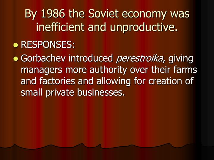By 1986 the soviet economy was inefficient and unproductive