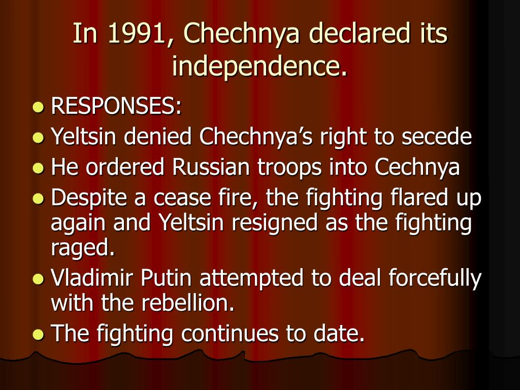 In 1991, Chechnya declared its independence.