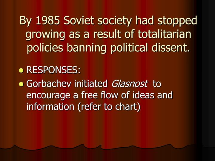 By 1985 Soviet society had stopped growing as a result of totalitarian policies banning political di...